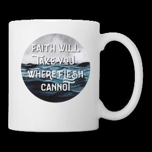 Faith Will Take You Where Flesh Cannot - Coffee/Tea Mug