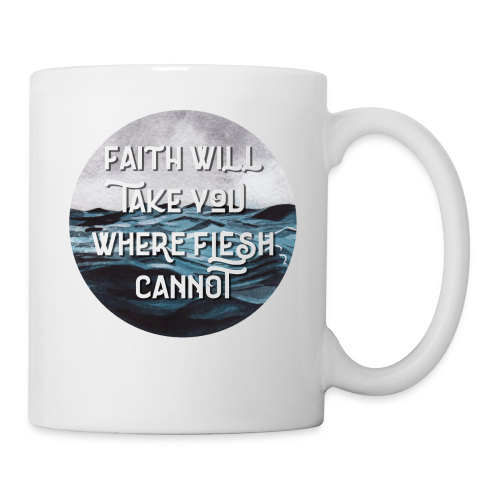 Faith Will Take You Where Flesh Cannot - Coffee/Tea Mug