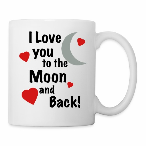 I Love You to the Moon and Back - Coffee/Tea Mug