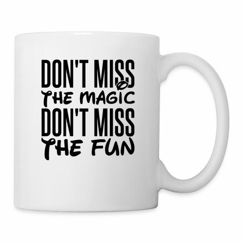Don't Miss the Magic - Coffee/Tea Mug