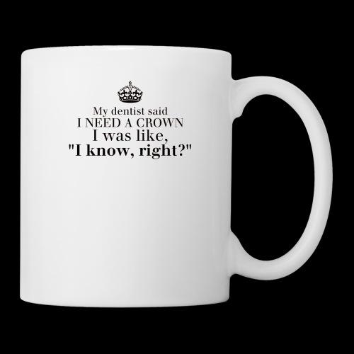 I need a crown - Coffee/Tea Mug