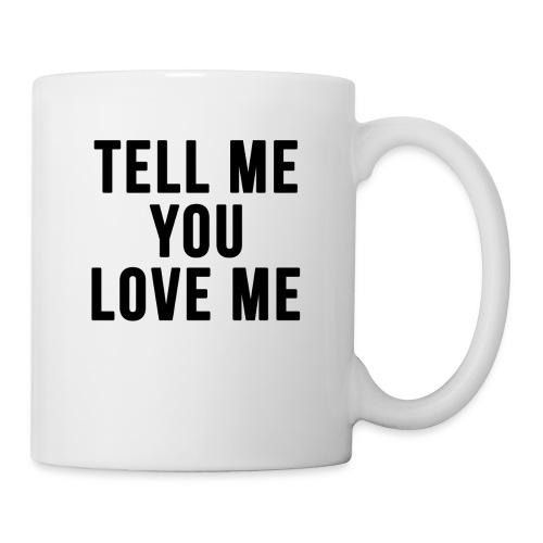 Tell me you love me - Coffee/Tea Mug