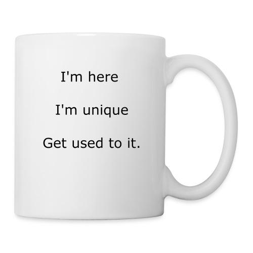 I'M HERE, I'M UNIQUE, GET USED TO IT - Coffee/Tea Mug