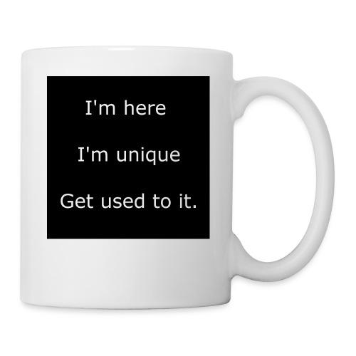 I'M HERE, I'M UNIQUE, GET USED TO IT. - Coffee/Tea Mug