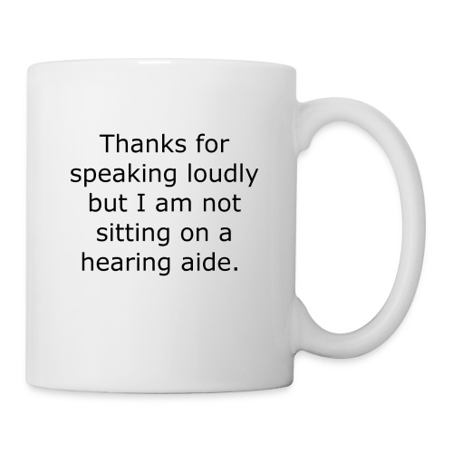THANKS FOR SPEAKING LOUDLY BUT I AM NOT SITTING... - Coffee/Tea Mug