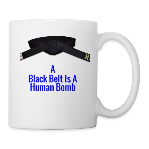 A Blackbelt Is A Human Bomb - Coffee/Tea Mug