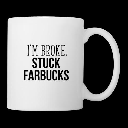 I'm Broke. Stuck Farbucks Coffee Mug/Cup - Coffee/Tea Mug