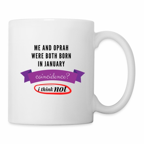 Me And Oprah Were Both Born in January - Coffee/Tea Mug