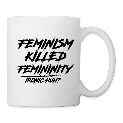 Feminism Killed Femininity - Coffee/Tea Mug