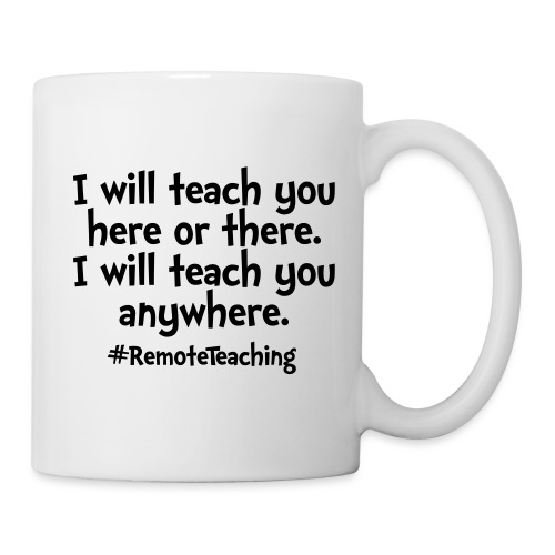 I will teach you here or there - Remote Teaching - Coffee/Tea Mug