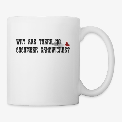 Why are there no cucumber sandwiches? - Coffee/Tea Mug