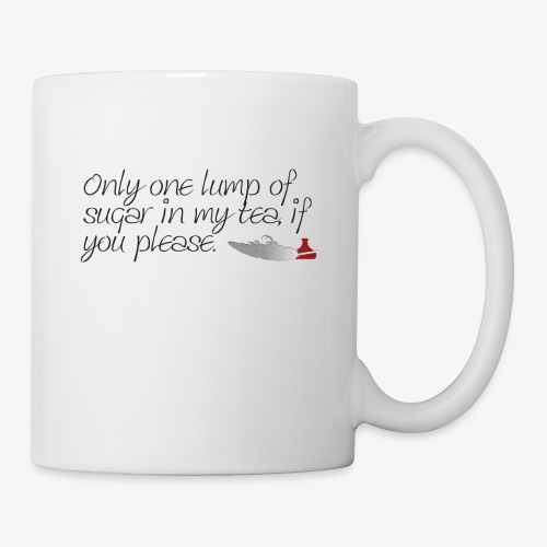 Only one lump of sugar in my tea, if you please. - Coffee/Tea Mug