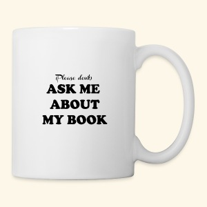 (Please don't) ASK ME ABOUT MY BOOK - Writer - Coffee/Tea Mug