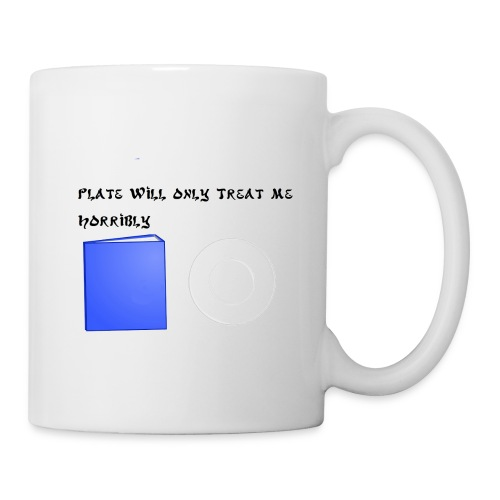 Plate will Only Treat Me Horrbily - Coffee/Tea Mug