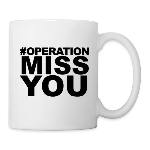 Operation Miss You - Coffee/Tea Mug