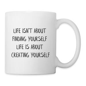 LIFE IS ABOUT CREATING YOURSELF - Coffee/Tea Mug