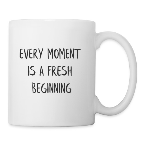 EVERY MOMENT IS A FRESH BEGINNING - Coffee/Tea Mug