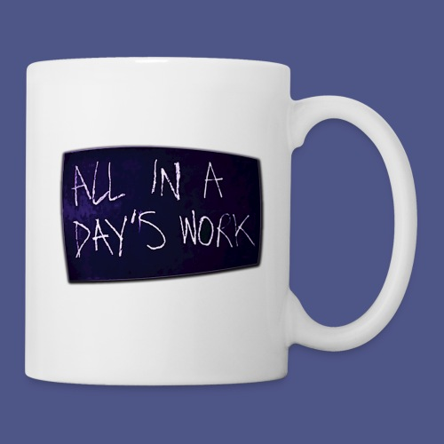 ALL IN A DAY'S WORK - Coffee/Tea Mug
