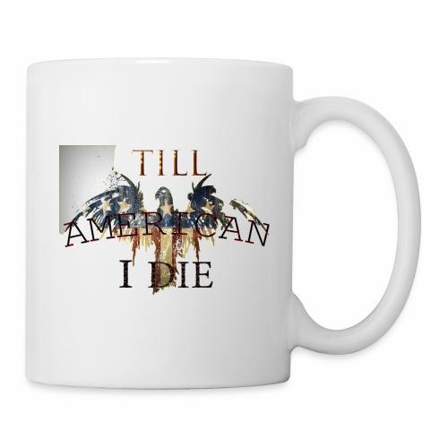 AMERICAN TILL I DIE - Coffee/Tea Mug