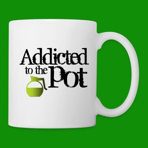 Addicted to the Pot - Coffee/Tea Mug