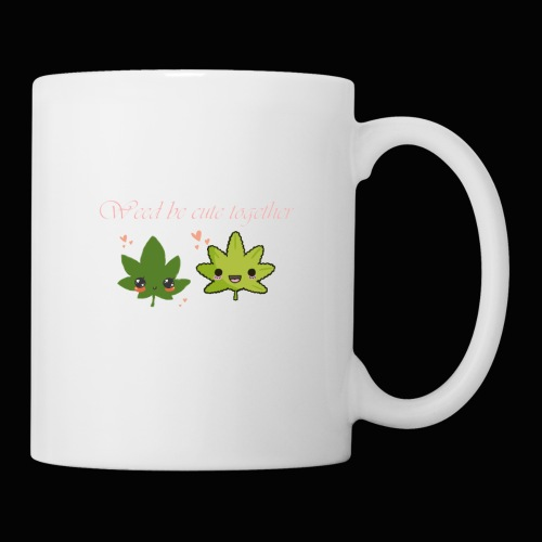 Weed Be Cute Together - Coffee/Tea Mug