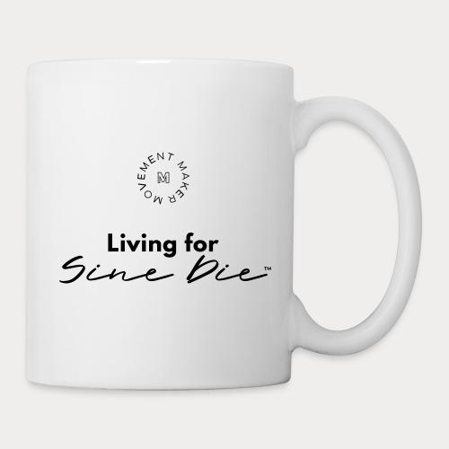 Living for Sine Die - Coffee/Tea Mug