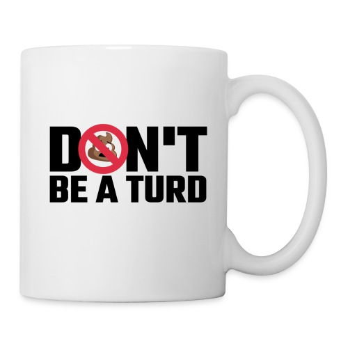 Don't Be a Turd - Coffee/Tea Mug