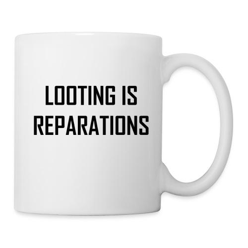 looting is reparations - Coffee/Tea Mug