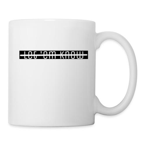 Let 'Em Know - T-Shirt Men - Coffee/Tea Mug