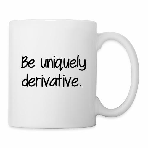 Be uniquely derivative - Coffee/Tea Mug