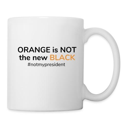 Orange is not the new Black - Not my President - Coffee/Tea Mug