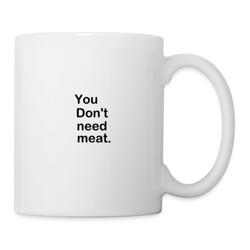 You Don't Need Meat. - Coffee/Tea Mug