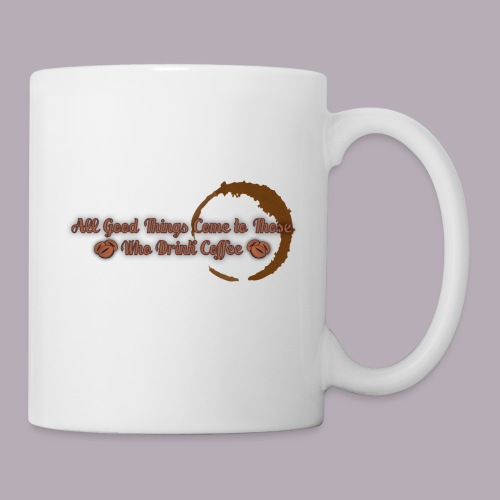 All Good Things Come to Those Who Drink Coffee - Coffee/Tea Mug