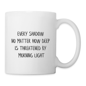 EVERY SHADOW NO MATTER HOW DEEP IS THREATENED BY - Coffee/Tea Mug