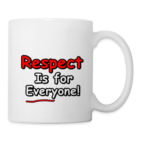 Respect. Is for Everyone! - Coffee/Tea Mug