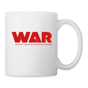 WAR -- WHAT IS IT GOOD FOR? ABSOLUTELY NOTHING. - Coffee/Tea Mug