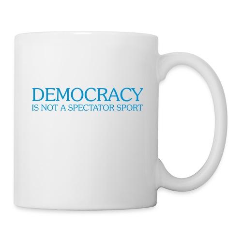 DEMOCRACY IS NOT A SPECTATOR SPORT - Coffee/Tea Mug