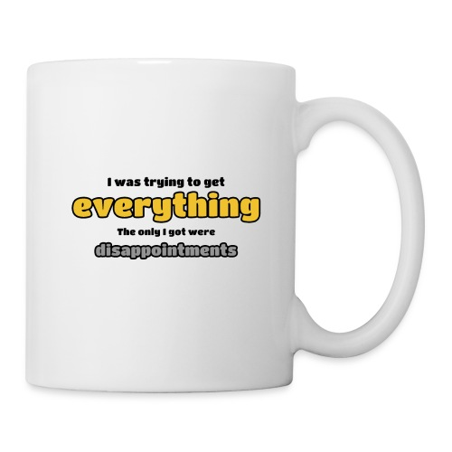Trying to get everything - got disappointments - Coffee/Tea Mug