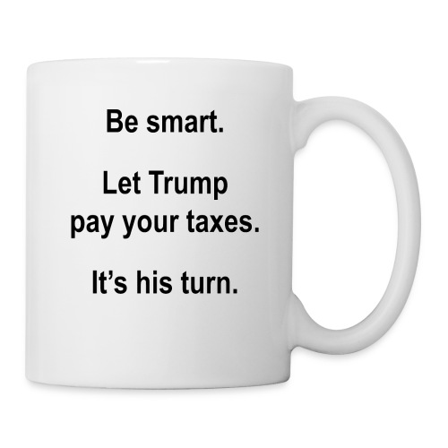 Be_smart-_Let_Trump_pay_your_taxes- - Coffee/Tea Mug