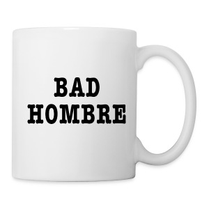 Bad Hombre t-shirt - Coffee/Tea Mug