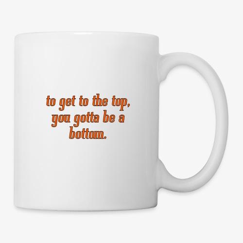 gotta be a bottom - Coffee/Tea Mug