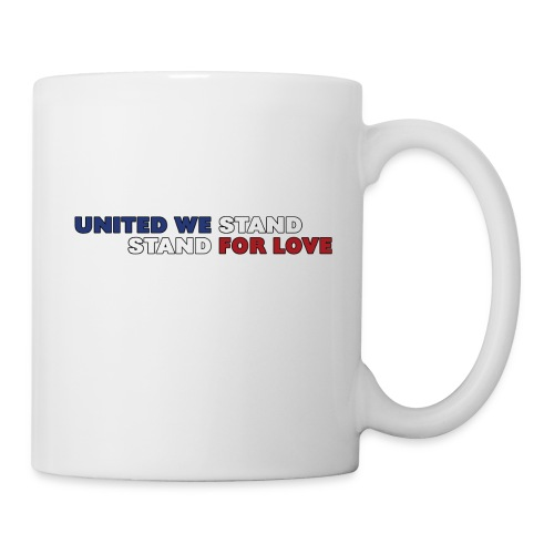 United We Stand. Stand For Love. - Coffee/Tea Mug