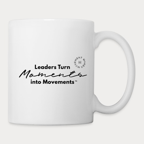Leaders Turn Moments into Movements - Coffee/Tea Mug