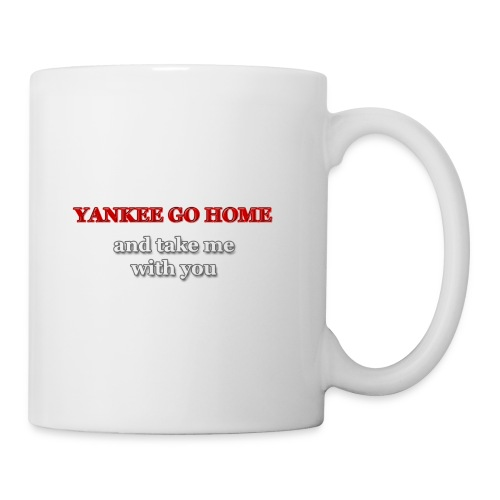 Yankee go home and take me with you - Coffee/Tea Mug