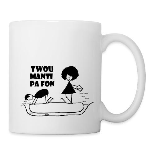 Twou_manti_pa_fon - Coffee/Tea Mug