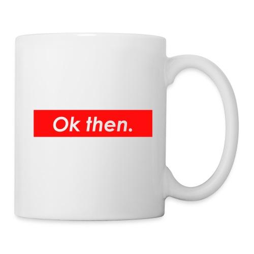 Ok then. - Coffee/Tea Mug