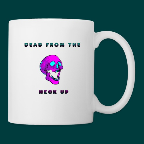 Dead from the neck up - Coffee/Tea Mug