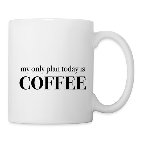my only plan for today is COFFEE - Tee - Coffee/Tea Mug