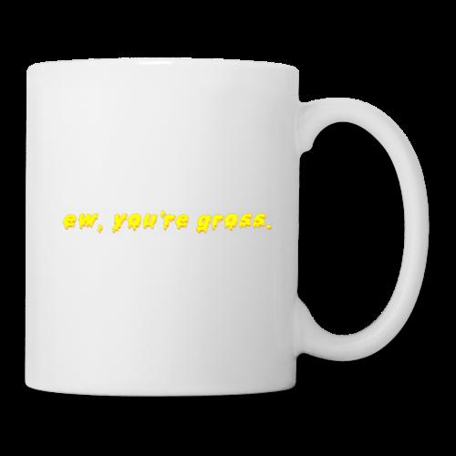 ew, you're gross. - Coffee/Tea Mug