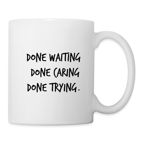 Done waiting, Done caring, Done trying Shirt - Coffee/Tea Mug